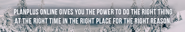 PlanPlus Online gives you the power to do the right thing at the right time in the right place for the right reason.