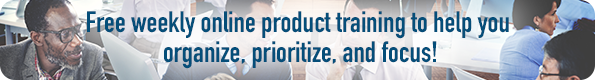 Free weekly online product training to help you organize, prioritize, and focus!